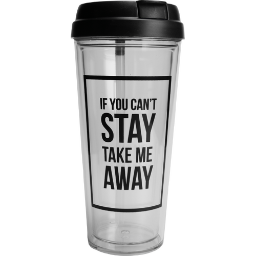 If You Can't Stay Take Me Away Take Away Cup