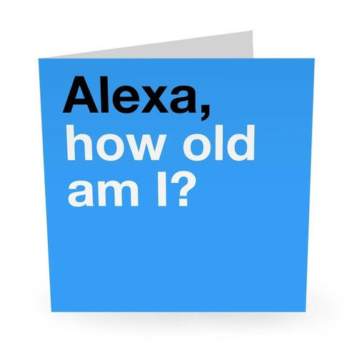 ALEXA HOW OLD AM I