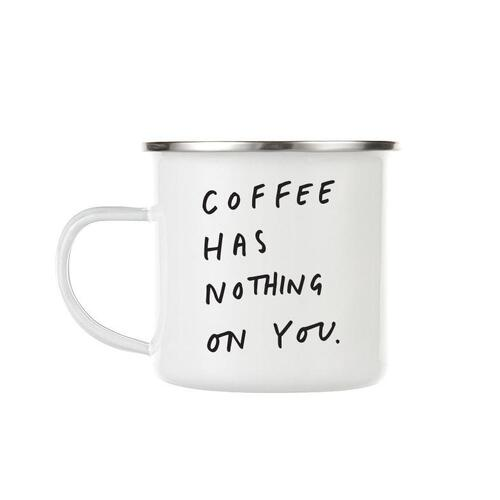 Coffee has nothing on you enamel mug DISCONTINUED
